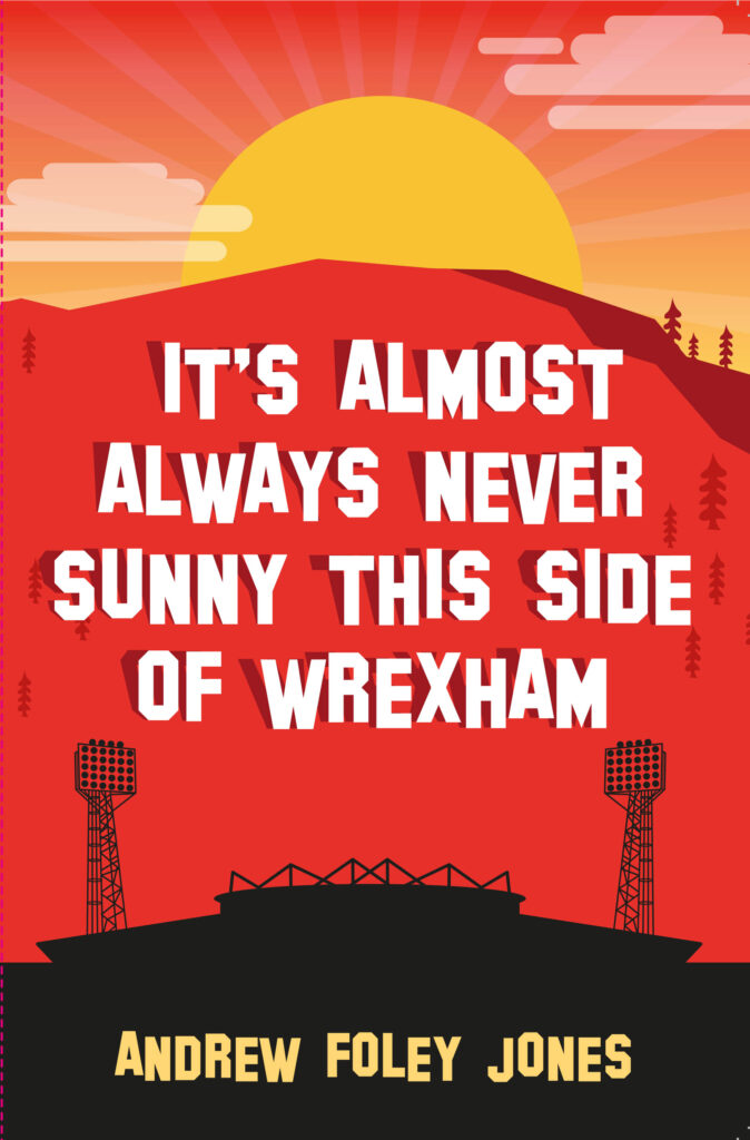 It's Almost Never Sunny This Side of Wrexham